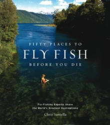 Fifty Places to Fly Fish Before You Die, Hardback Book