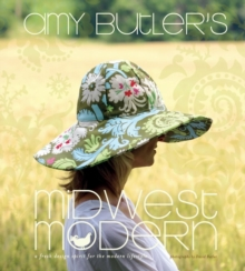 Amy Butler's Midwest Modern: A Fresh Spirit for Modern Lifestyle, Hardback Book