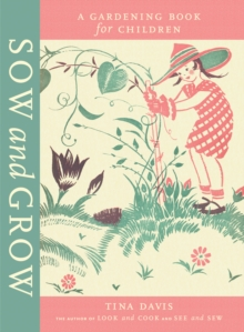 Sow and Grow: A Gardening Book for Children, Hardback Book
