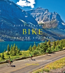 Fifty Places to Bike Before You Die, Hardback Book