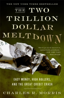 The Two Trillion Dollar Meltdown : Easy Money, High Rollers, and the Great Credit Crash, Paperback Book