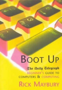 Boot Up : The Daily Telegraph Beginner's Guide to Computers and Computing, Paperback Book