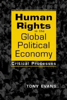 Human Rights in the Global Political Economy : Critical Processes, Paperback / softback Book