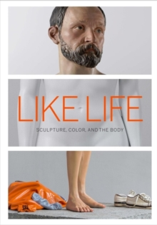 Like Life - Sculpture, Color, and the Body, Hardback Book
