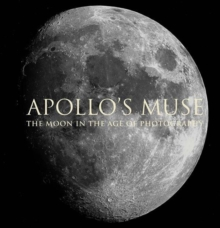 Apollo`s Muse - The Moon in the Age of Photography