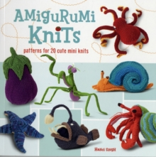 Amigurumi Knits : Patterns for 20 Cute Mini Knits, Paperback Book