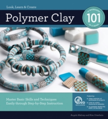 Polymer Clay 101 : Master Basic Skills and Techniques Easily Through Step-by-Step Instruction, Paperback Book