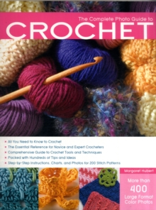 The Complete Photo Guide to Crochet : *All You Need to Know to Crochet *the Essential Reference for Novice and Expert Crocheters *Comprehensive Guide to Crochet Tools and Techniques *Packed with Hundr, Paperback Book