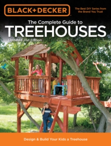 The Complete Guide to Treehouses (Black & Decker) : Design & Build Your Kids a Treehouse