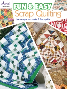 Fun & Easy Scrap Quilting : Use Scraps to Create 8 Fun Quilts