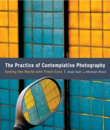 The Pratice Of Contemplative Photography, Paperback / softback Book
