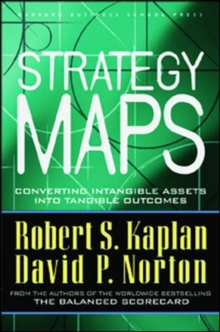 Strategy Maps : Converting Intangible Assets into Tangible Outcomes, Hardback Book