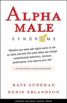 Alpha Male Syndrome : Curb the Belligerence, Channel the Brilliance, Hardback Book