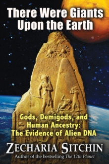 There Were Giants Upon the Earth : Gods, Demigods, and Human Ancestry: the Evidence of Alien DNA, Hardback Book