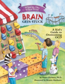 What to Do When Your Brain Gets Stuck : A Kid's Guide to Overcoming OCD, Paperback Book