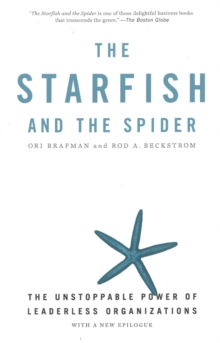 The Starfish and the Spider : The Unstoppable Power of Leaderless Organizations, Paperback Book