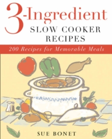 3-Ingredient Slow Cooker Recipes : 200 Recipes for Memorable Meals, Paperback Book