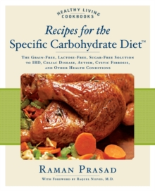Recipes for the Specific Carbohydrate Diet : The Grain-free, Lactose-free, Sugar-free Solution to IBD, Celiac Disease, Autism, Cystic Fibrosis, and Other Health Conditions, Paperback Book