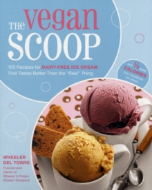 The Vegan Scoop : 150 Recipes for Dairy-Free Ice Cream That Tastes Better Than the Real Thing, Paperback Book