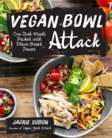 Vegan Bowl Attack! : One-Dish Meals Packed with Plant-Based Power, Paperback Book