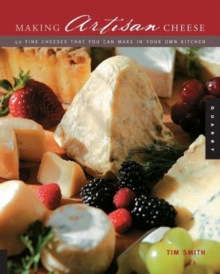 Making Artisan Cheese : Fifty Fine Cheeses That You Can Make in Your Own Kitchen, Paperback Book