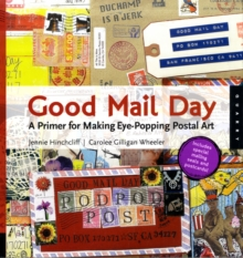 Good Mail Day : A Primer for Making Eye-Popping Postal Art, Paperback Book