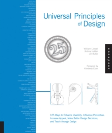 Universal Principles of Design, Revised and Updated : 125 Ways to Enhance Usability, Influence Perception, Increase Appeal, Make Better Design Decisions, and Teach Through Design, Paperback Book