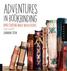 Adventures in Bookbinding : Handcrafting Mixed-Media Books, Paperback Book