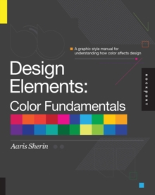 Design Elements, Color Fundamentals : A Graphic Style Manual for Understanding How Color Affects Design, Paperback Book
