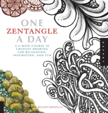 One Zentangle a Day : A 6-week Course in Creative Drawing for Relaxation, Inspiration, and Fun, Paperback Book