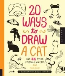 20 Ways to Draw a Cat and 44 Other Awesome Animals : A Sketchbook for Artists, Designers, and Doodlers, Paperback Book