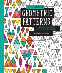 Just Add Color: Geometric Patterns : 30 Original Illustrations to Color, Customize, and Hang, Paperback / softback Book