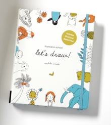 Illustration School: Let's Draw! (Includes Book and Sketch Pad) : A Kit with Guided Book and Sketch Pad for Drawing Happy People, Cute Animals, and Plants and Small Creatures, Paperback Book