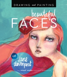Drawing and Painting Beautiful Faces : A Mixed-Media Portrait Workshop, Paperback Book