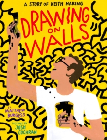 Drawing on Walls : A Story of Keith Haring, Hardback Book