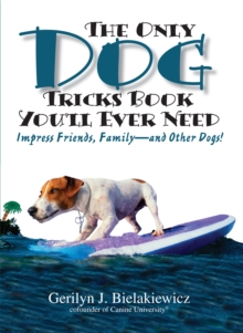 The Only Dog Tricks Book You'll Ever Need : Impress Friends, Family--and Other Dogs!, Paperback Book