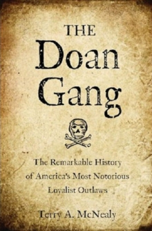 The Doan Gang : The Remarkable History of America's Most Notorious Loyalist Outlaws, Hardback Book