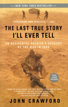 The Last True Story I'll Ever Tell : An Accidental Soldier's Account of the War in Iraq, Paperback Book