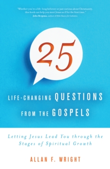 25 Life-Changing Questions from the Gospels : Letting Jesus Lead You through the Stages of Spiritual Growth, Paperback / softback Book