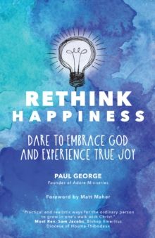 Rethink Happiness : Dare to Embrace God and Experience True Joy, Paperback / softback Book