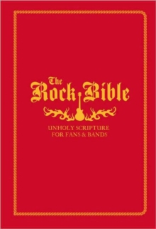 The Rock Bible : Holy Scriptures for Fans and Bands, Paperback Book