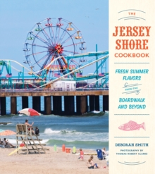 The Jersey Shore Cookbook : Fresh Summer Flavors from the Boardwalk and Beyond, Hardback Book