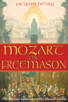 Mozart the Freemason : The Masonic Influence on His Musical Genius, Paperback / softback Book