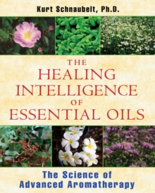 Healing Intelligence of Essential Oils : The Science of Advanced Aromatherapy, Paperback / softback Book
