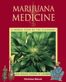 Marijuana Medicine : A World Tour of the Healing and Visionary Powers of Cannabis