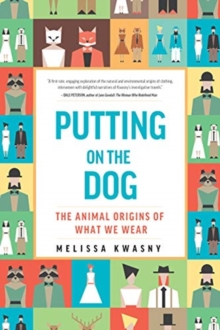 Putting on the Dog : The Animal Origins of What We Wear, Hardback Book
