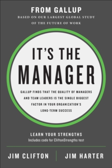It's the Manager : Gallup finds the quality of managers and team leaders is the single biggest factor in your organization's long-term success., Hardback Book