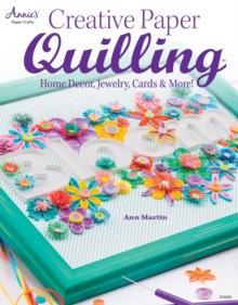 Creative Paper Quilling : Home Decor, Jewelry, Cards & More!, Paperback Book