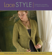 Lace Style : Traditional to Innovative, 21 Inspired Designs to Knit, Paperback Book