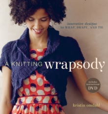 Knitting Wrapsody : Innovative Designs to Wrap Drape and Tie + DVD, Paperback Book